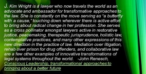 Graphic of John Renesch quote: J. Kim Wright is a lawyer who now travels the world as an advocate and ambassador for transformative practices to law. + more